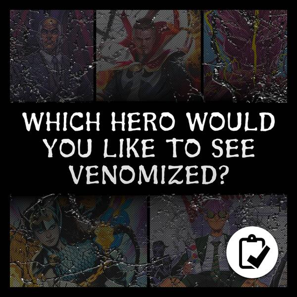 Marvel Insider WHICH HERO WOULD YOU LIKE TO SEE VENOMIZED? Take the survey and tell us which host you would choose for your favorite symbiote!