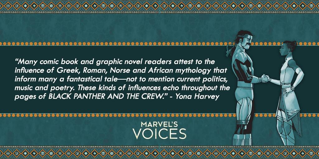 """Many comic book and graphic novel readers attest to the influence of Greek, Roman, Norse and African mythology that inform many a fantastical tale—not to mention current politics, music and poetry. These kinds of influences echo throughout the pages of BLACK PANTHER AND THE CREW."" - Yona Harvey Marvel's Voices"
