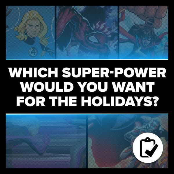 Marvel Insider WHICH SUPER-POWER WOULD YOU WANT FOR THE HOLIDAYS? Answer the survey and tell us what you would choose!